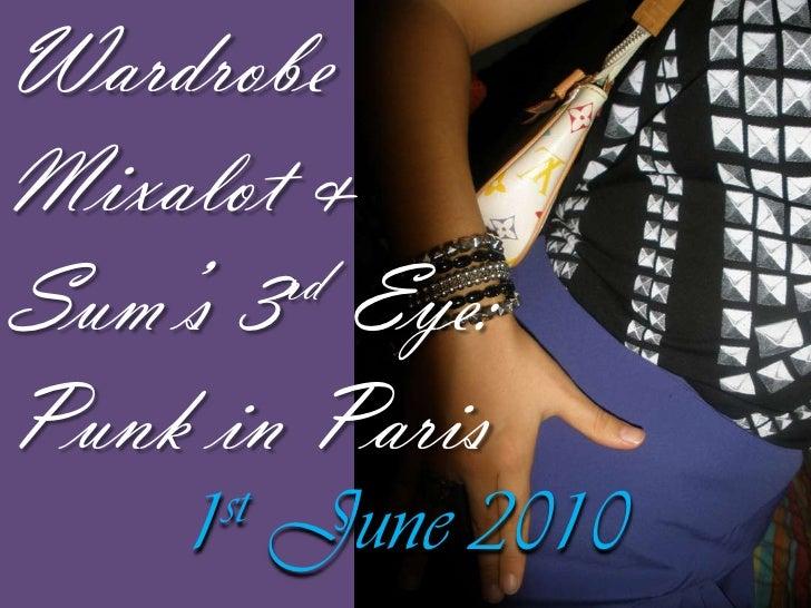 Wardrobe <br />Mixalot& <br />Sum's 3rd Eye:<br />Punk in Paris<br />1st June2010<br />