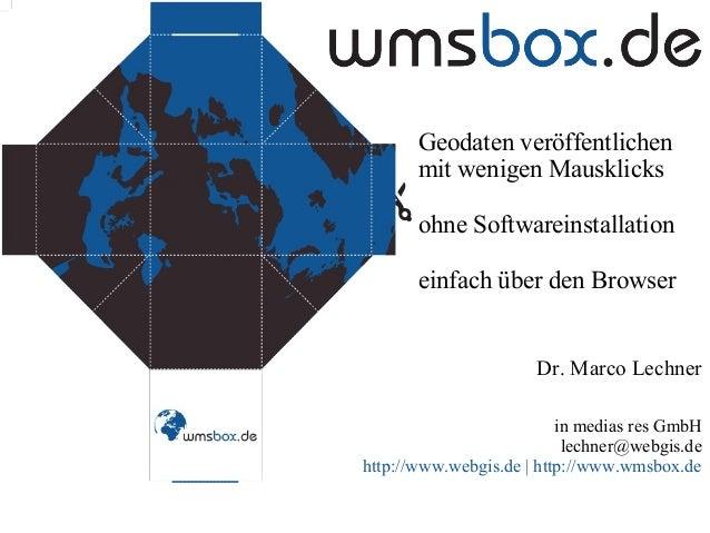 Geodaten veröffentlichen mit wenigen Mausklicks ohne Softwareinstallation einfach über den Browser  Dr. Marco Lechner in m...