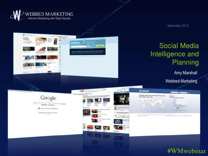 September 2010<br />Social Media Intelligence and Planning <br />Amy Marshall<br />Webbed Marketing<br />#WMwebinar<br />