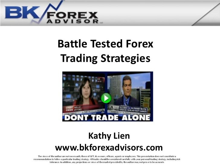 Battle Tested ForexTrading Strategies      Kathy Lienwww.bkforexadvisors.com