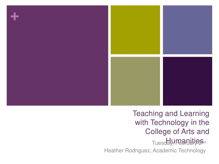 Teaching and Learning with Technology in the College of Arts and Humanities<br />Tuesday, February 2nd<br />Heather Rodri...
