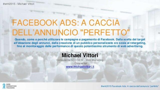 """FACEBOOK ADS: A CACCIA DELL'ANNUNCIO """"PERFETTO"""" Quando, come e perché utilizzare le campagne a pagamento di Facebook. Dall..."""