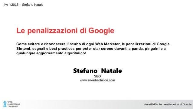 Le penalizzazioni di Google Come evitare e riconoscere l'incubo di ogni Web Marketer, le penalizzazioni di Google. Sintomi...