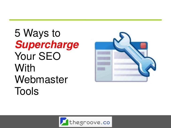 5 Ways toSuperchargeYour SEOWithWebmasterTools