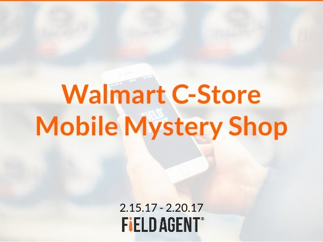 Walmart C-Store Mobile Mystery Shop 2.15.17 - 2.20.17