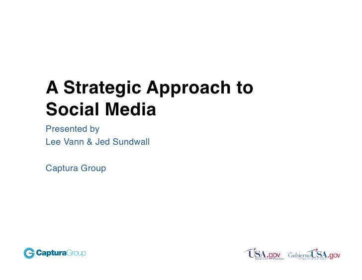 A Strategic Approach to Social Media Presented by Lee Vann & Jed Sundwall  Captura Group