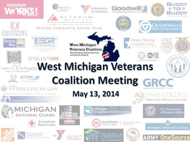 V e t e r a n C o m m u n i t y A c t i o n T e a m West Michigan Veterans Coalition Meeting May 13, 2014