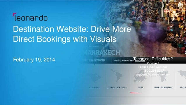 Destination Website: Drive More Direct Bookings with Visuals February 19, 2014  Technical Difficulties? Contact Citrix GoT...