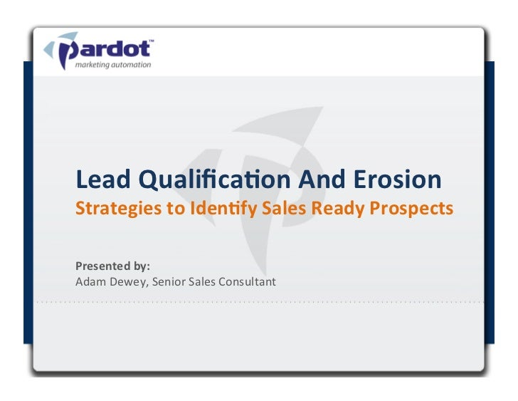 Lead Qualifica,on And Erosion Strategies to Iden,fy Sales Ready Prospects Presented by:  Adam D...