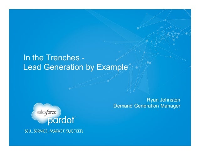 In the Trenches Lead Generation by Example  Ryan Johnston Demand Generation Manager