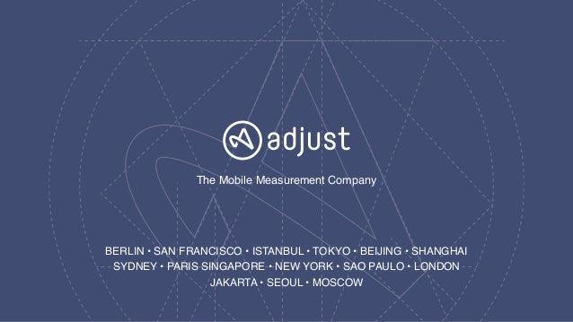 The Mobile Measurement Company BERLIN • SAN FRANCISCO • ISTANBUL • TOKYO • BEIJING • SHANGHAI SYDNEY • PARIS SINGAPORE • ...