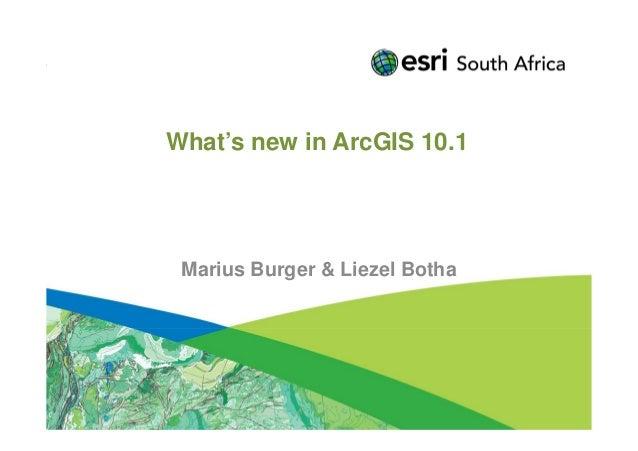 What's new in ArcGIS 10.1 Marius Burger & Liezel Botha