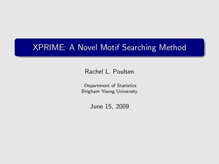 XPRIME: A Novel Motif Searching Method               Rachel L. Poulsen               Department of Statistics             ...
