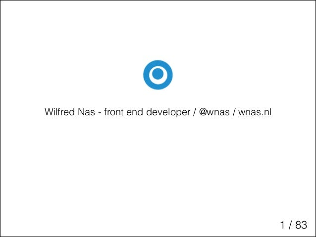 Wilfred Nas - front end developer / @wnas / wnas.nl  1 / 83