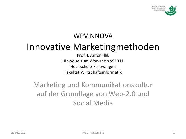 WPVINNOVAInnovative MarketingmethodenProf. J. Anton IllikHinweise zum Workshop SS2011 Hochschule FurtwangenFakultät Wirtsc...