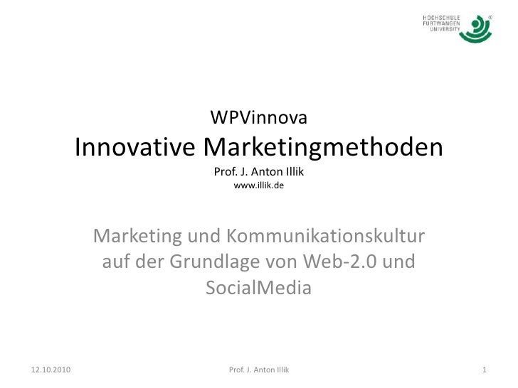 WPVinnovaInnovative MarketingmethodenProf. J. Anton Illikwww.illik.de<br />Marketing und Kommunikationskultur auf der Grun...