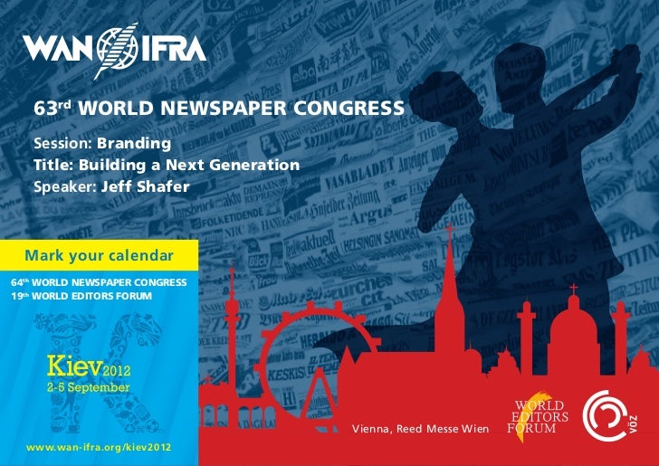 63rd WORLD NEWSPAPER CONGRESS   Session: Branding   Title: Building a Next Generation   Speaker: Jeff Shafer  Mark your ca...