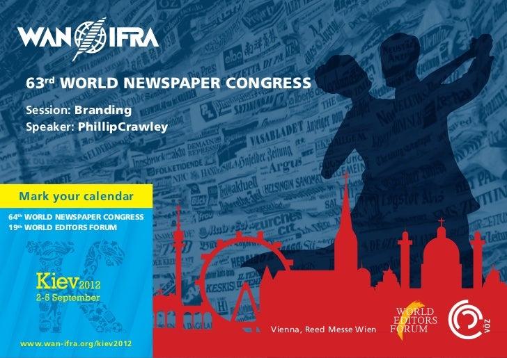 63rd WORLD NEWSPAPER CONGRESS   Session: Branding   Speaker: PhillipCrawley  Mark your calendar64th WORLD NEWSPAPER CONGRE...