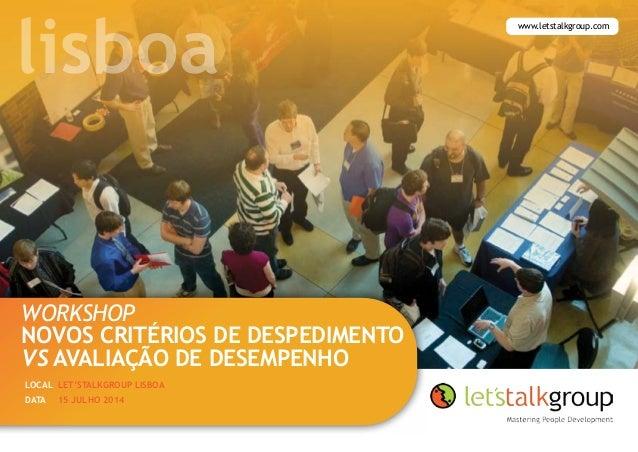 workshop Novos critérios de despedimento vs avaliação de desempenho 15 JULHO 2014 Local Let'sTalkGroup Lisboa Data www.let...
