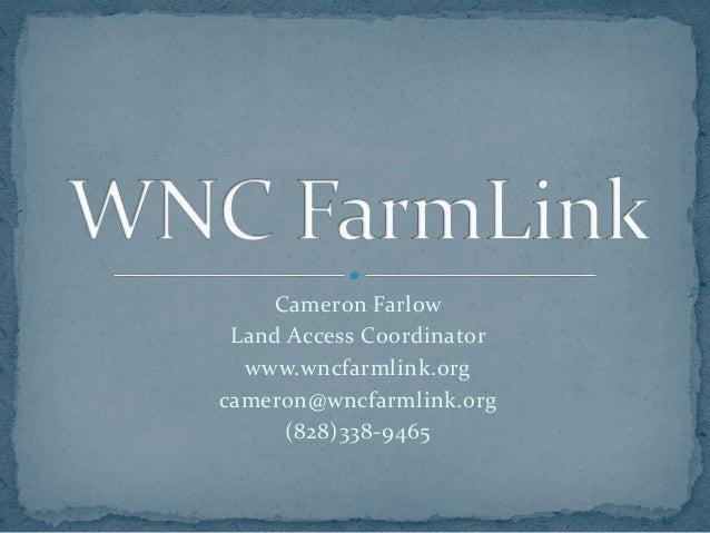 Cameron Farlow Land Access Coordinator www.wncfarmlink.org cameron@wncfarmlink.org (828)338-9465