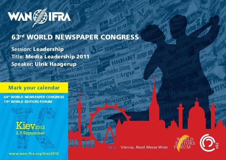 63rd WORLD NEWSPAPER CONGRESS   Session: Leadership   Title: Media Leadership 2011   Speaker: Ulrik Haagerup  Mark your ca...