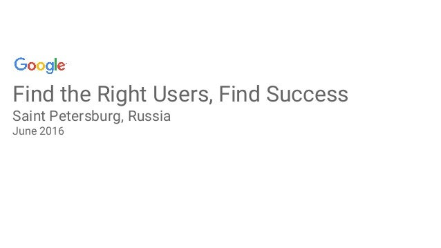 Find the Right Users, Find Success Saint Petersburg, Russia June 2016
