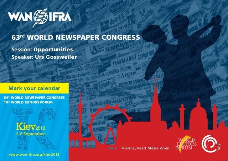 63rd WORLD NEWSPAPER CONGRESS   Session: Opportunities   Speaker: Urs Gossweiler  Mark your calendar64th WORLD NEWSPAPER C...