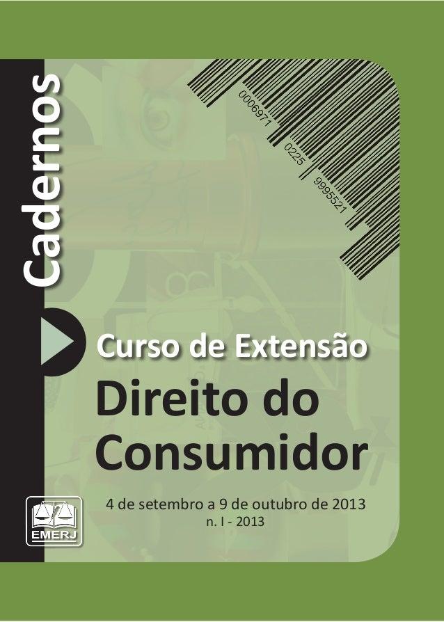Cadernos Curso de Extensão Direito do Consumidor 4 de setembro a 9 de outubro de 2013 n. I - 2013