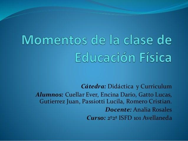 Cátedra: Didáctica y Curriculum  Alumnos: Cuellar Ever, Encina Dario, Gatto Lucas,  Gutierrez Juan, Passiotti Lucila, Rome...