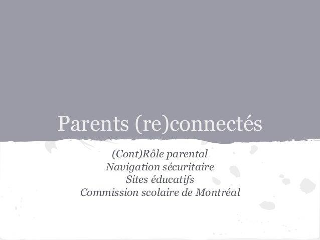 Parents (re)connectés  (Cont)Rôle parental  Navigation sécuritaire  Sites éducatifs  Commission scolaire de Montréal
