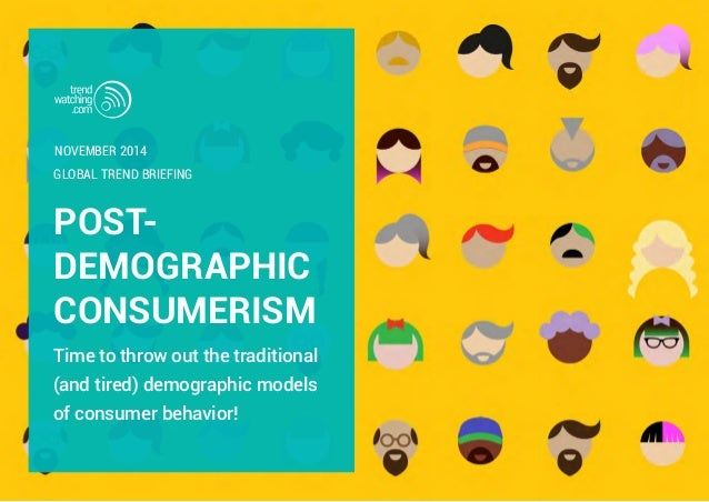 POST- DEMOGRAPHIC CONSUMERISM Time to throw out the traditional (and tired) demographic models of consumer behavior! GLOBA...