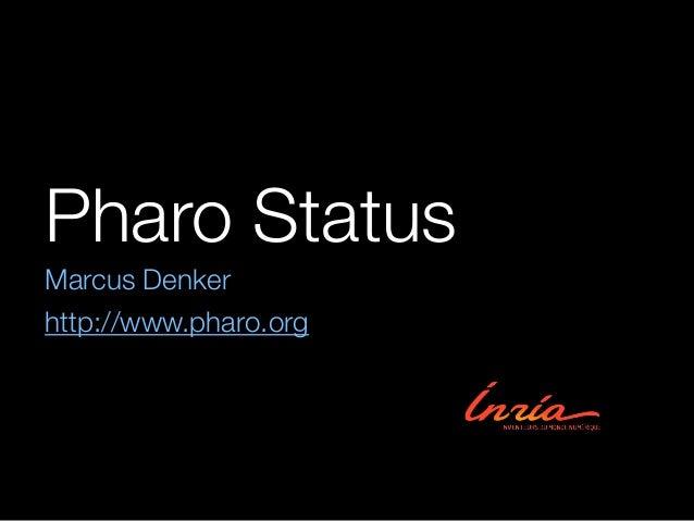 Pharo Status Marcus Denker http://www.pharo.org
