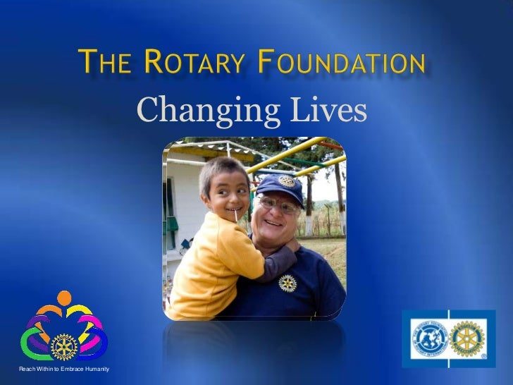 The Rotary Foundation<br />Changing Lives<br />