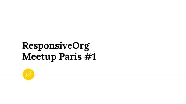 ResponsiveOrg Meetup Paris #1