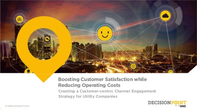 00 Wnsdecisionpoint.com wnsdecisionpoint.com Boosting Customer Satisfaction while Reducing Operating Costs Creating a Cust...