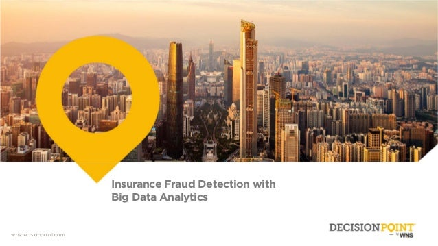 wnsdecisionpoint.com Insurance Fraud Detection with Big Data Analytics