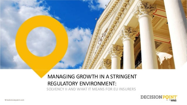 Wnsdecisionpoint.com MANAGING GROWTH IN A STRINGENT  REGULATORY ENVIRONMENT: SOLVENCY II AND WHAT IT MEANS FOR EU INSURERS