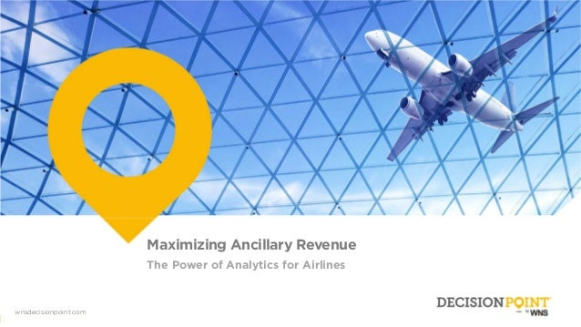 00 Wnsdecisionpoint.com wnsdecisionpoint.com Maximizing Ancillary Revenue The Power of Analytics for Airlines