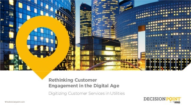 Wnsdecisionpoint.com Rethinking Customer Engagement in the Digital Age Digitizing Customer Services in Utilities