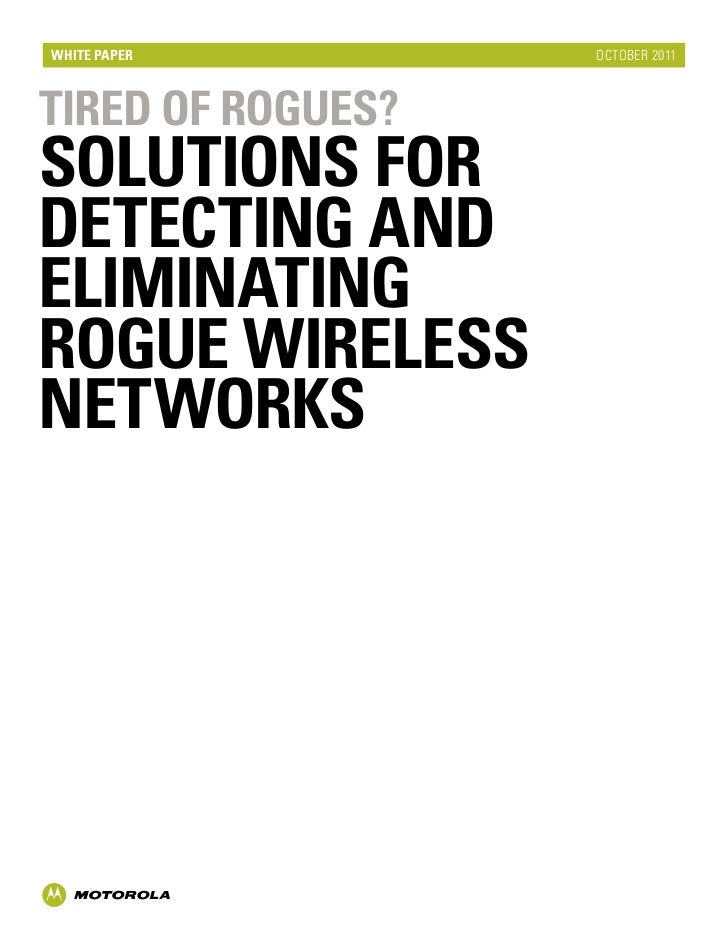 white paper        october 2011TIRED OF ROGUES?Solutions forDetecting andEliminatingRogue WirelessNetworks