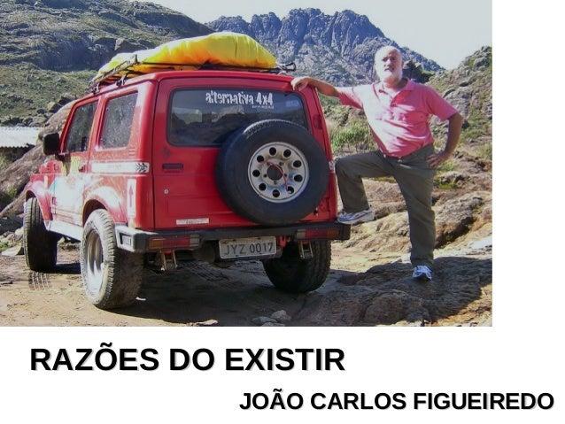 RAZÕES DO EXISTIRRAZÕES DO EXISTIR JOÃO CARLOS FIGUEIREDOJOÃO CARLOS FIGUEIREDO