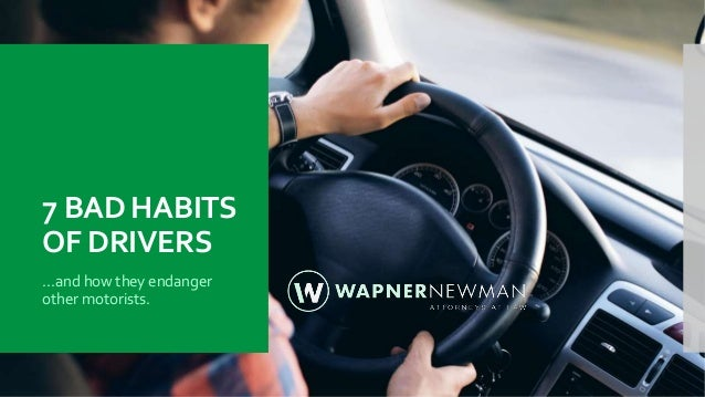 7 BAD HABITS OF DRIVERS ...and how they endanger other motorists.