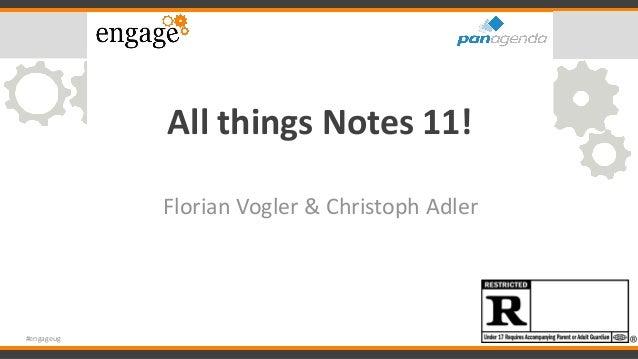 All things Notes 11! Florian Vogler & Christoph Adler #engageug