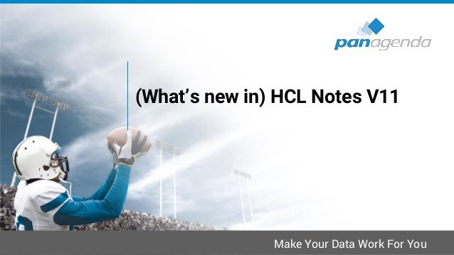 Make Your Data Work For You (What's new in) HCL Notes V11