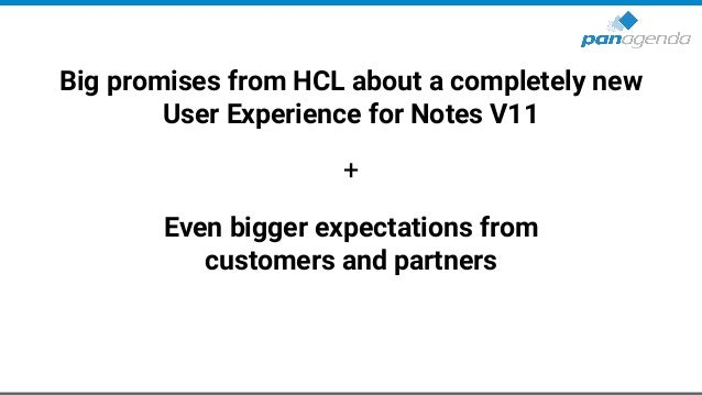 Big promises from HCL about a completely new User Experience for Notes V11 + Even bigger expectations from customers and p...