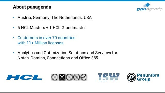 About panagenda • Austria, Germany, The Netherlands, USA • 5 HCL Masters + 1 HCL Grandmaster • Customers in over 70 countr...