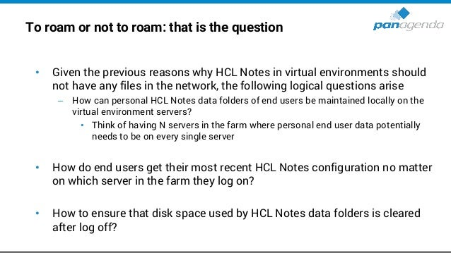 To roam or not to roam: that is the question (cont.) • How to avoid transfers of large HCL Notes data folders per user dur...