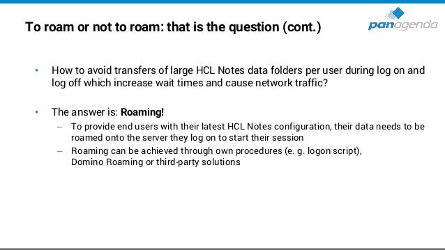 To roam or not to roam: that is the question (cont.) Log on to virtual session Roam data Start HCL Notes Log on to HCL Not...