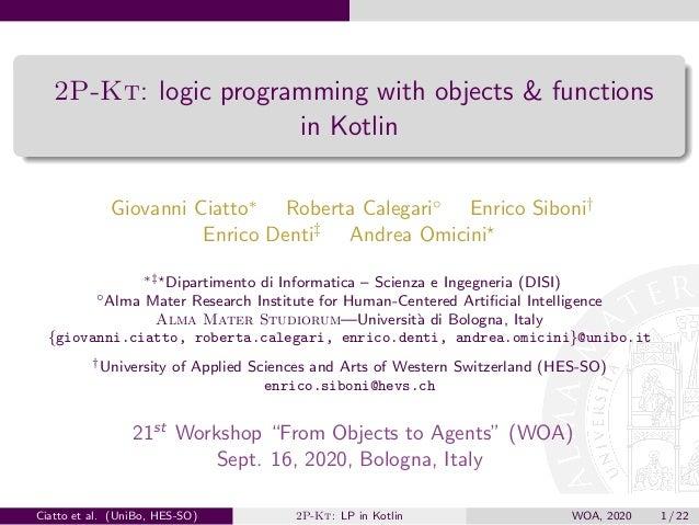 2P-Kt: logic programming with objects & functions in Kotlin Giovanni Ciatto∗ Roberta Calegari◦ Enrico Siboni† Enrico Denti...