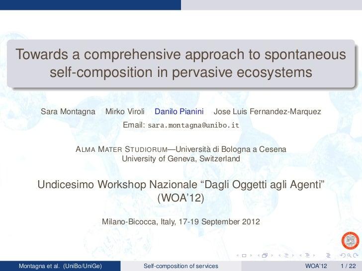 Towards a comprehensive approach to spontaneous    self-composition in pervasive ecosystems       Sara Montagna           ...